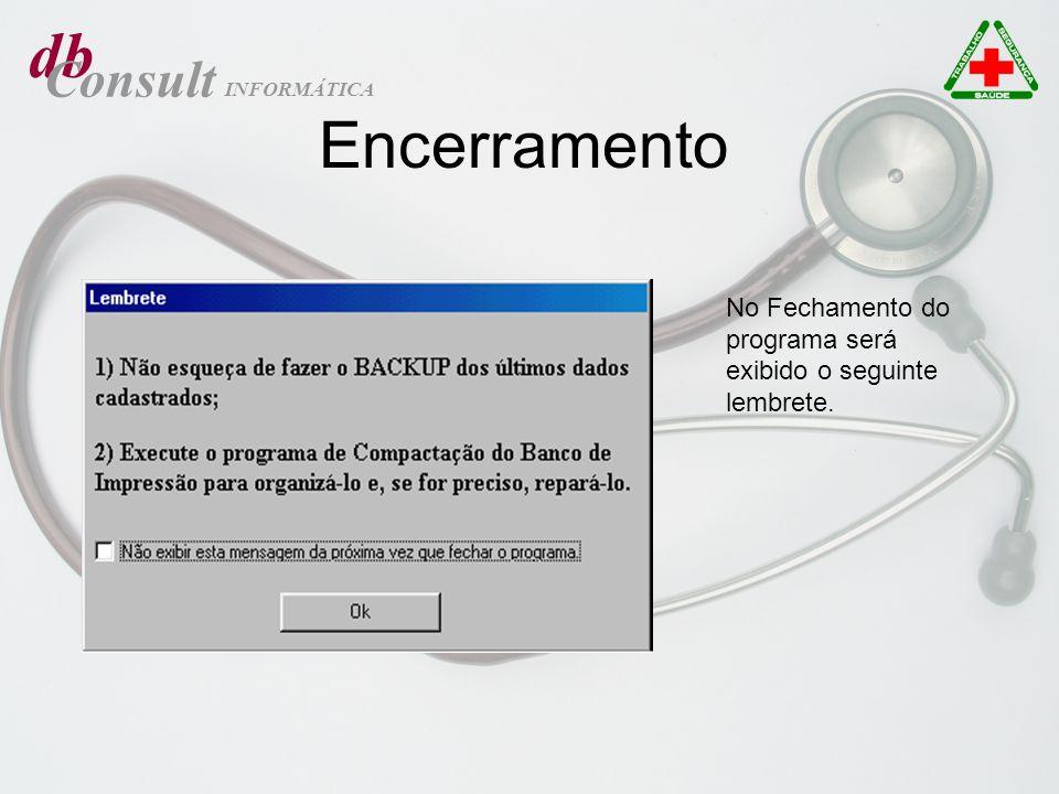 db Consult INFORMÁTICA Encerramento No Fechamento do programa será exibido o seguinte lembrete.