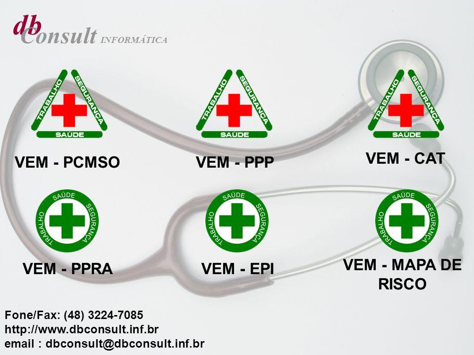 db Consult INFORMÁTICA VEM - PPP VEM - CAT VEM - MAPA DE RISCO VEM - EPIVEM - PPRA VEM - PCMSO Fone/Fax: (48) 3224-7085 http://www.dbconsult.inf.br em