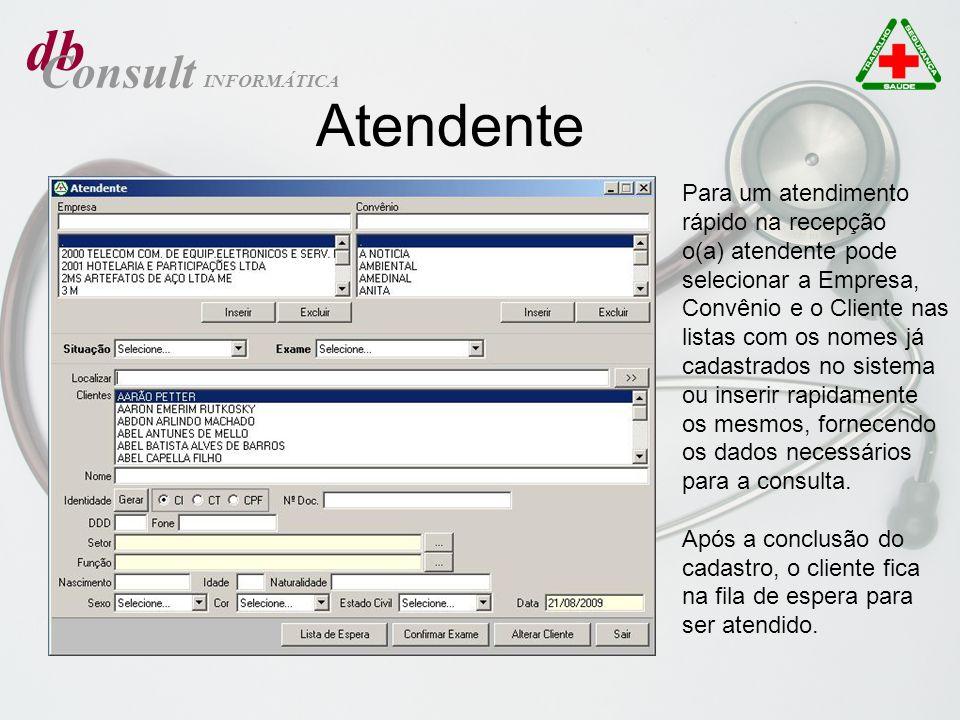 db Consult INFORMÁTICA Atendente Para um atendimento rápido na recepção o(a) atendente pode selecionar a Empresa, Convênio e o Cliente nas listas com