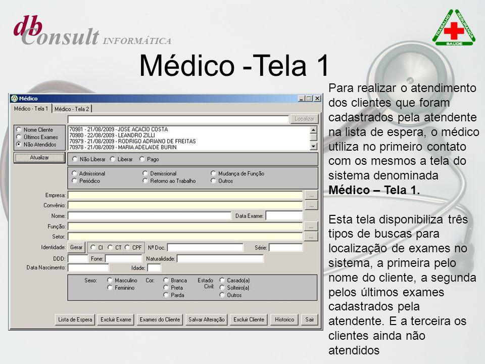 db Consult INFORMÁTICA Médico -Tela 1 Para realizar o atendimento dos clientes que foram cadastrados pela atendente na lista de espera, o médico utili