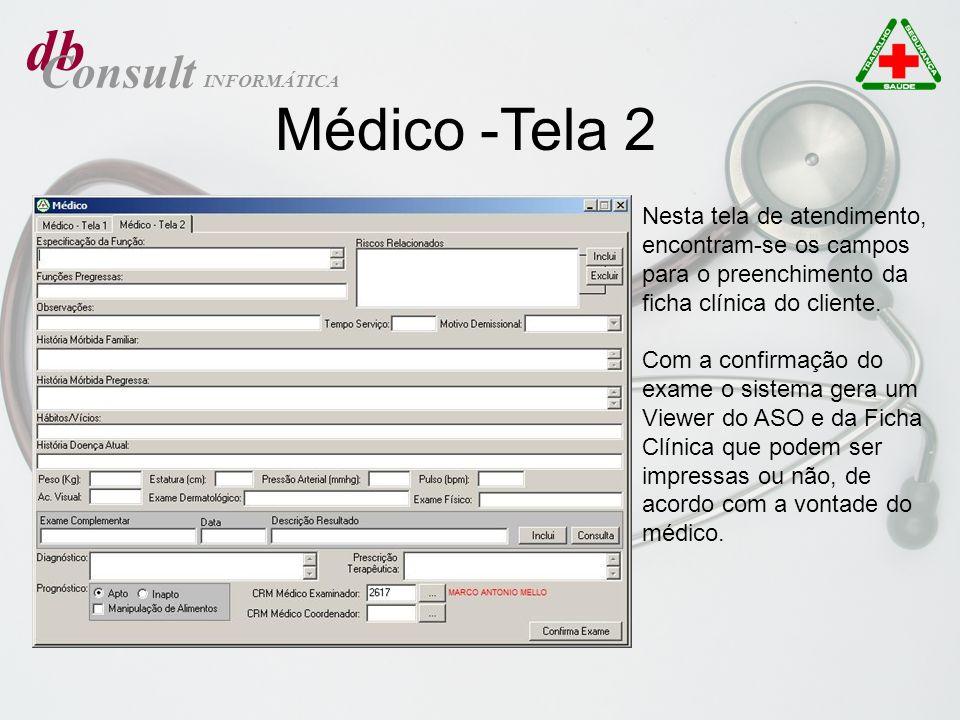 db Consult INFORMÁTICA Nesta tela de atendimento, encontram-se os campos para o preenchimento da ficha clínica do cliente. Com a confirmação do exame