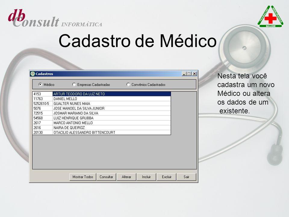 db Consult INFORMÁTICA Cadastro de Médico Nesta tela você cadastra um novo Médico ou altera os dados de um existente.