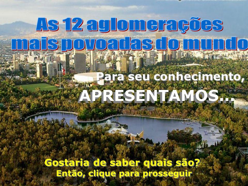 A 3ª é São Paulo (Brasil) com 20.262.000 habitantes Uma cidade que cresce em passos gigantescos.