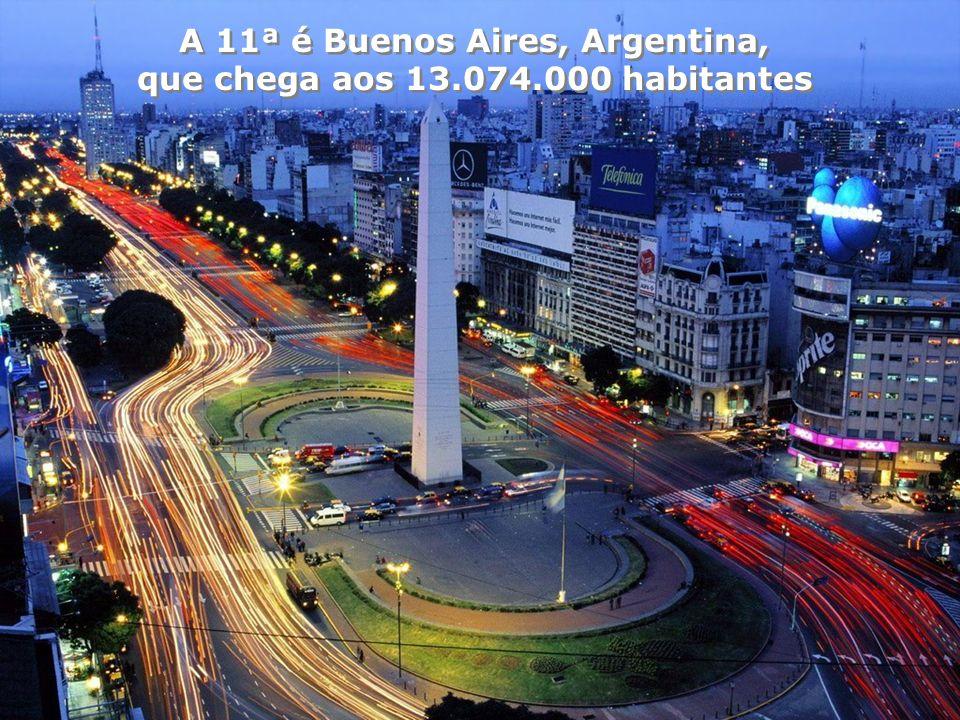 A 11ª é Buenos Aires, Argentina, que chega aos 13.074.000 habitantes A 11ª é Buenos Aires, Argentina, que chega aos 13.074.000 habitantes