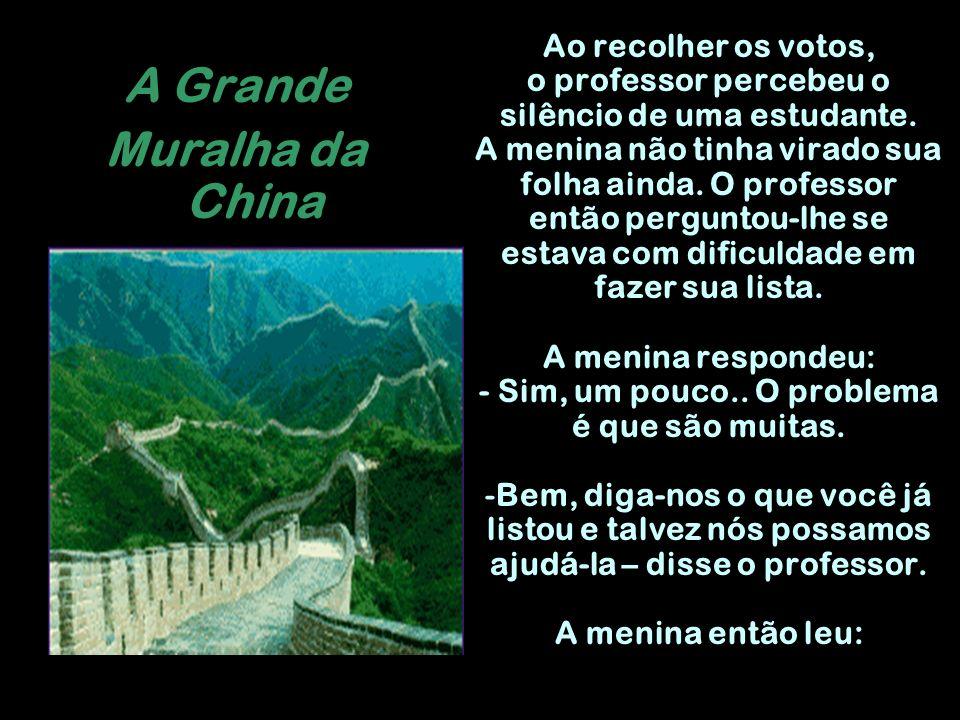 A Grande Muralha da China Ao recolher os votos, o professor percebeu o silêncio de uma estudante. A menina não tinha virado sua folha ainda. O profess