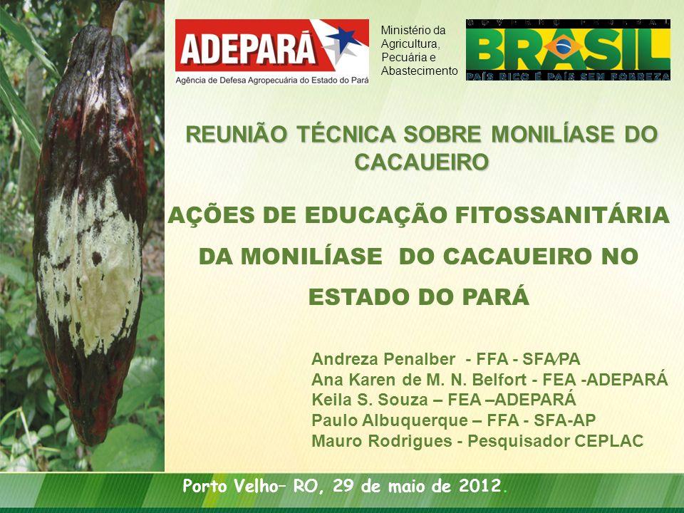 AÇÕES DE EDUCAÇÃO FITOSSANITÁRIA DA MONILÍASE DO CACAUEIRO NO ESTADO DO PARÁ Ministério da Agricultura, Pecuária e Abastecimento Andreza Penalber - FF