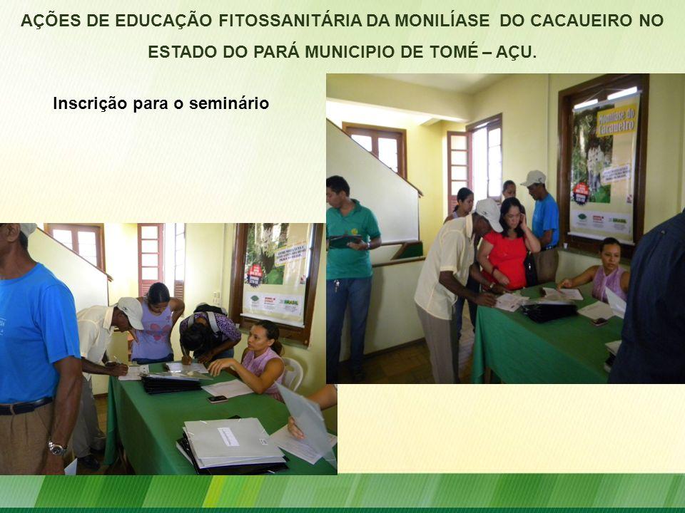 AÇÕES DE EDUCAÇÃO FITOSSANITÁRIA DA MONILÍASE DO CACAUEIRO NO ESTADO DO PARÁ MUNICIPIO DE TOMÉ – AÇU. Inscrição para o seminário