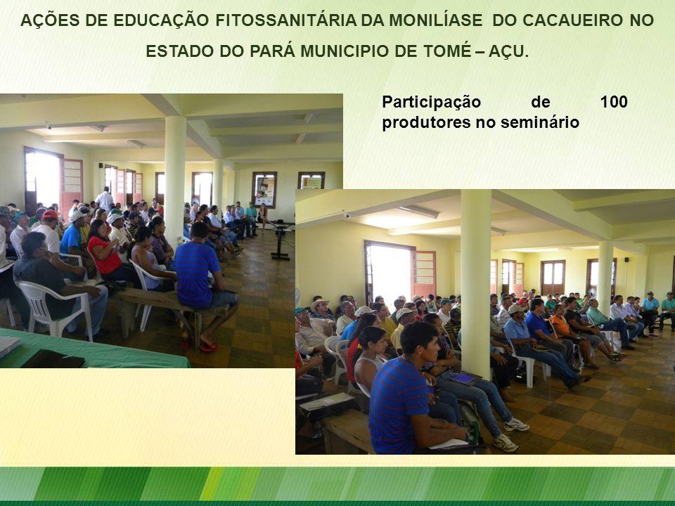 AÇÕES DE EDUCAÇÃO FITOSSANITÁRIA DA MONILÍASE DO CACAUEIRO NO ESTADO DO PARÁ MUNICIPIO DE TOMÉ – AÇU. Participação de 100 produtores no seminário
