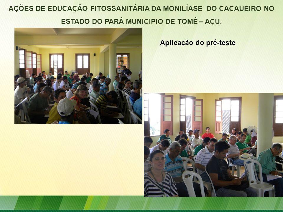 AÇÕES DE EDUCAÇÃO FITOSSANITÁRIA DA MONILÍASE DO CACAUEIRO NO ESTADO DO PARÁ MUNICIPIO DE TOMÉ – AÇU. Aplicação do pré-teste