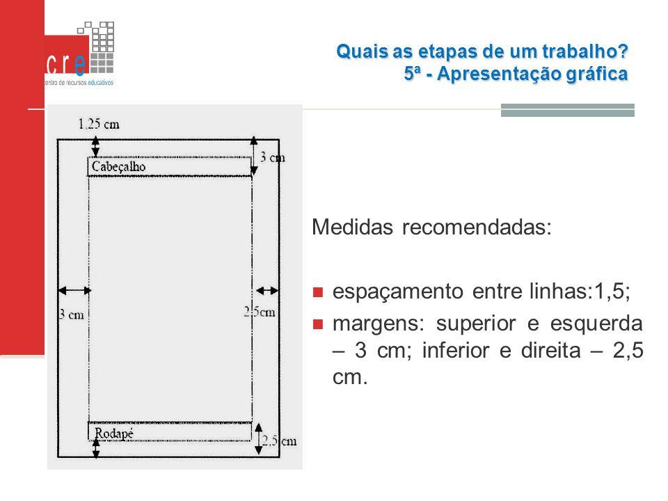 Medidas recomendadas: espaçamento entre linhas:1,5; margens: superior e esquerda – 3 cm; inferior e direita – 2,5 cm. Quais as etapas de um trabalho?