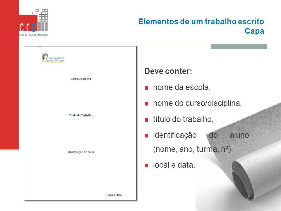 Elementos de um trabalho escrito Capa Deve conter : Deve conter : Deve conter: nome da escola, nome do curso/disciplina, título do trabalho, identific