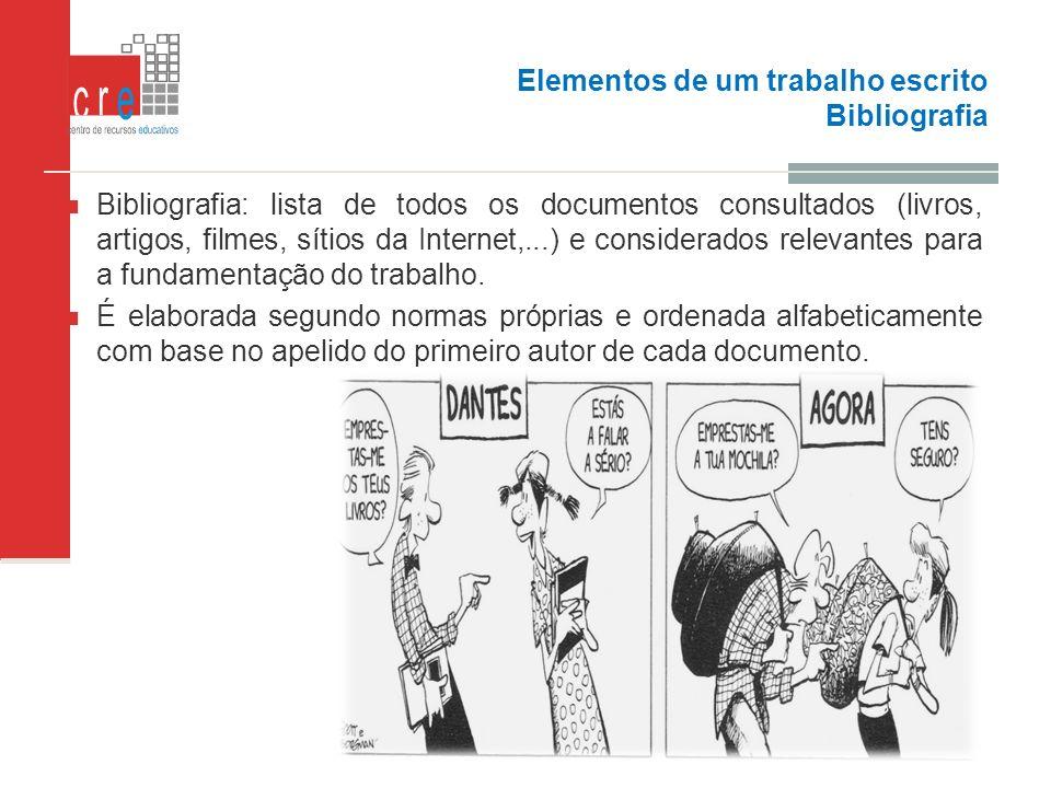 Elementos de um trabalho escrito Bibliografia Bibliografia: lista de todos os documentos consultados (livros, artigos, filmes, sítios da Internet,...)