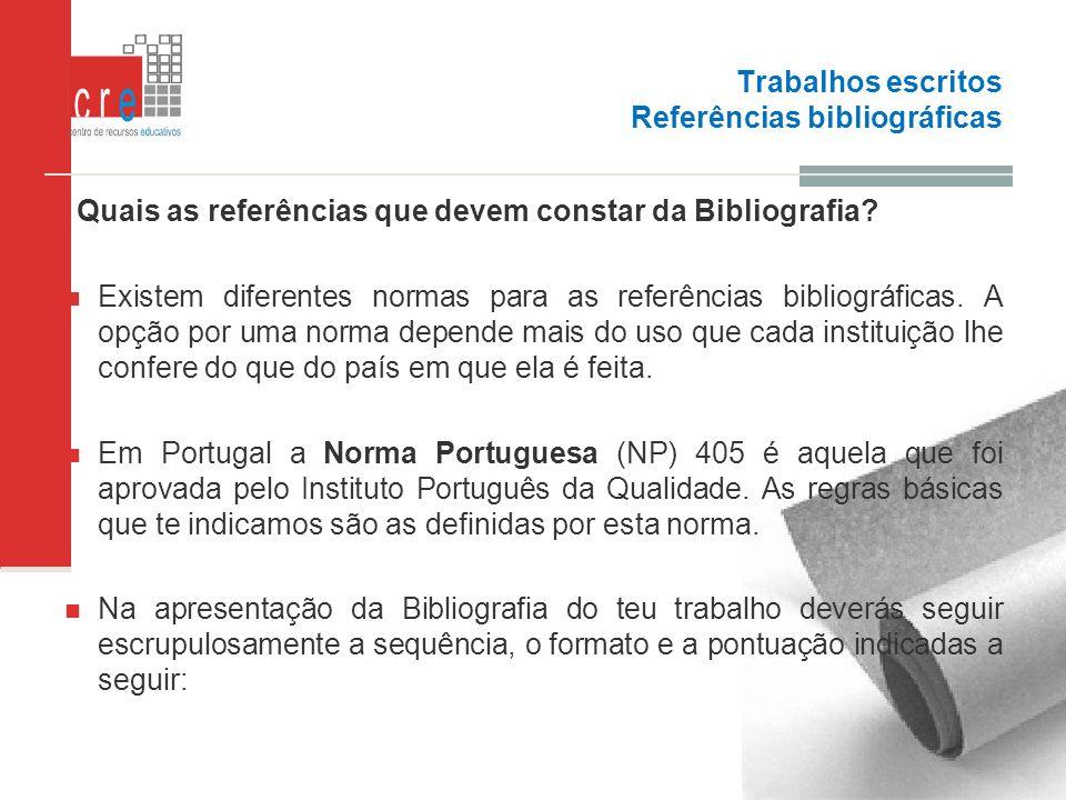 Trabalhos escritos Referências bibliográficas Quais as referências que devem constar da Bibliografia? Existem diferentes normas para as referências bi