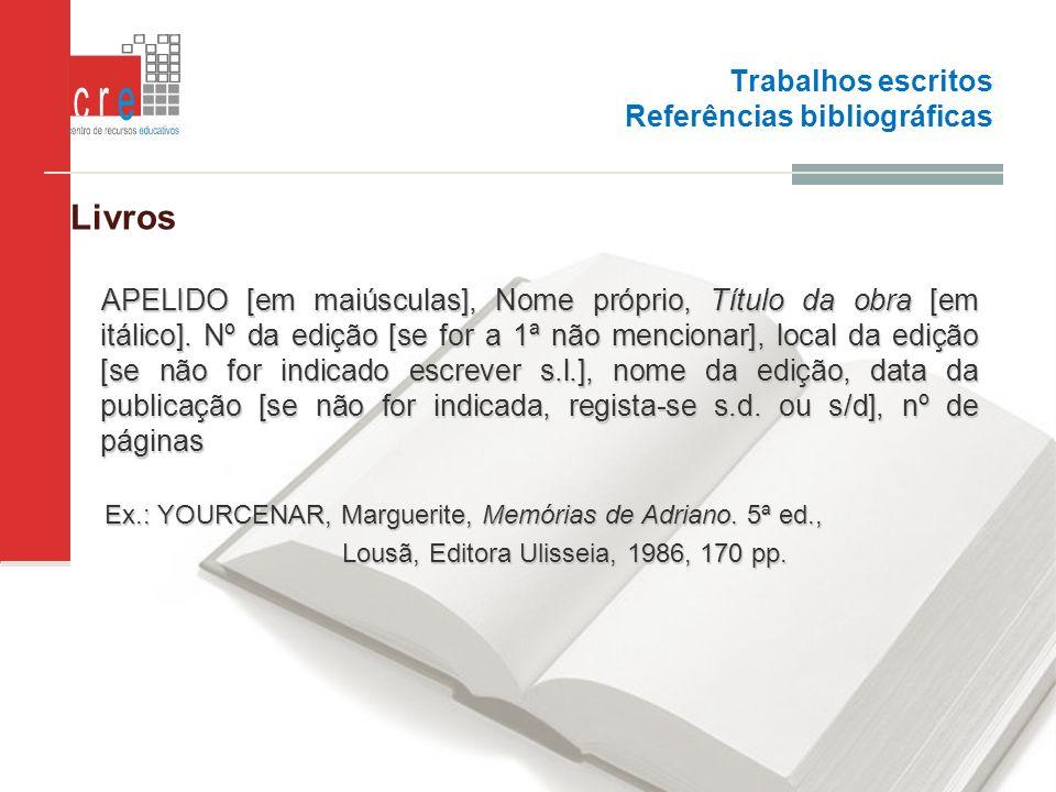 Trabalhos escritos Referências bibliográficas Livros APELIDO [em maiúsculas], Nome próprio, Título da obra [em itálico]. Nº da edição [se for a 1ª não