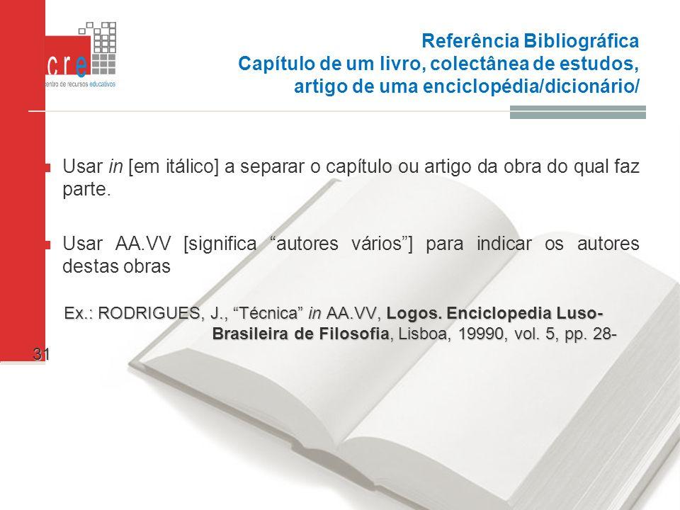 Referência Bibliográfica Capítulo de um livro, colectânea de estudos, artigo de uma enciclopédia/dicionário/ Usar in [em itálico] a separar o capítulo