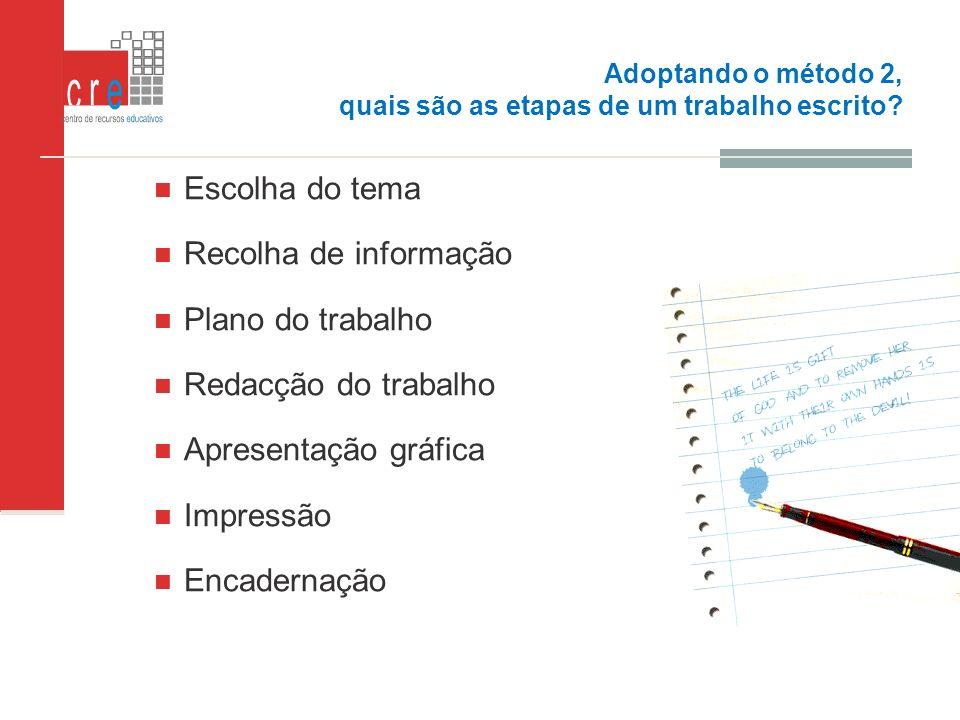 Adoptando o método 2, quais são as etapas de um trabalho escrito? Escolha do tema Recolha de informação Plano do trabalho Redacção do trabalho Apresen
