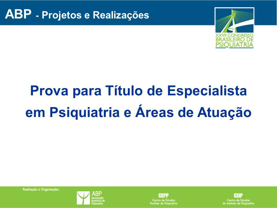 Prova para Título de Especialista em Psiquiatria e Áreas de Atuação ABP - Projetos e Realizações