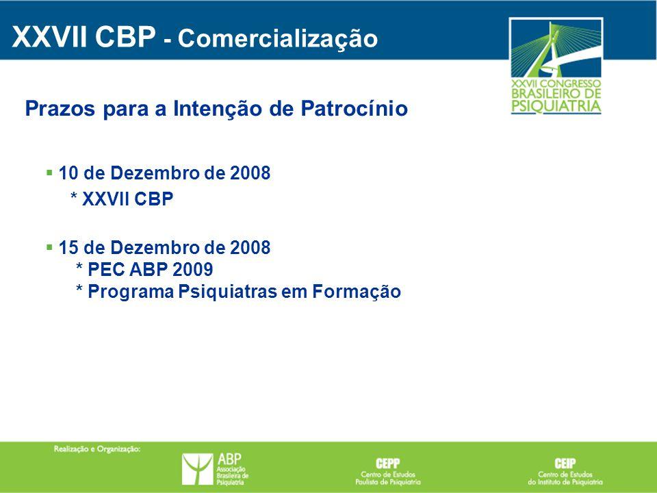 Prazos para a Intenção de Patrocínio 10 de Dezembro de 2008 * XXVII CBP 15 de Dezembro de 2008 * PEC ABP 2009 * Programa Psiquiatras em Formação XXVII