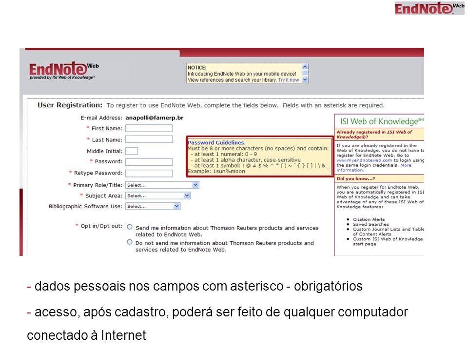 - dados pessoais nos campos com asterisco - obrigatórios - acesso, após cadastro, poderá ser feito de qualquer computador conectado à Internet