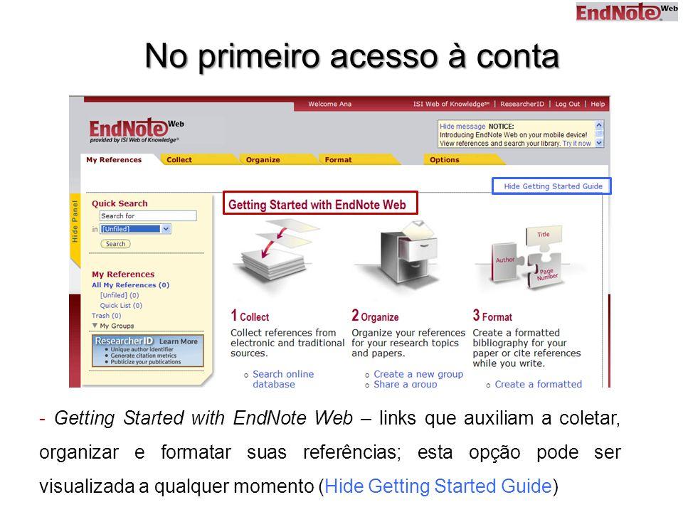3 No primeiro acesso à conta - Getting Started with EndNote Web – links que auxiliam a coletar, organizar e formatar suas referências; esta opção pode ser visualizada a qualquer momento (Hide Getting Started Guide)