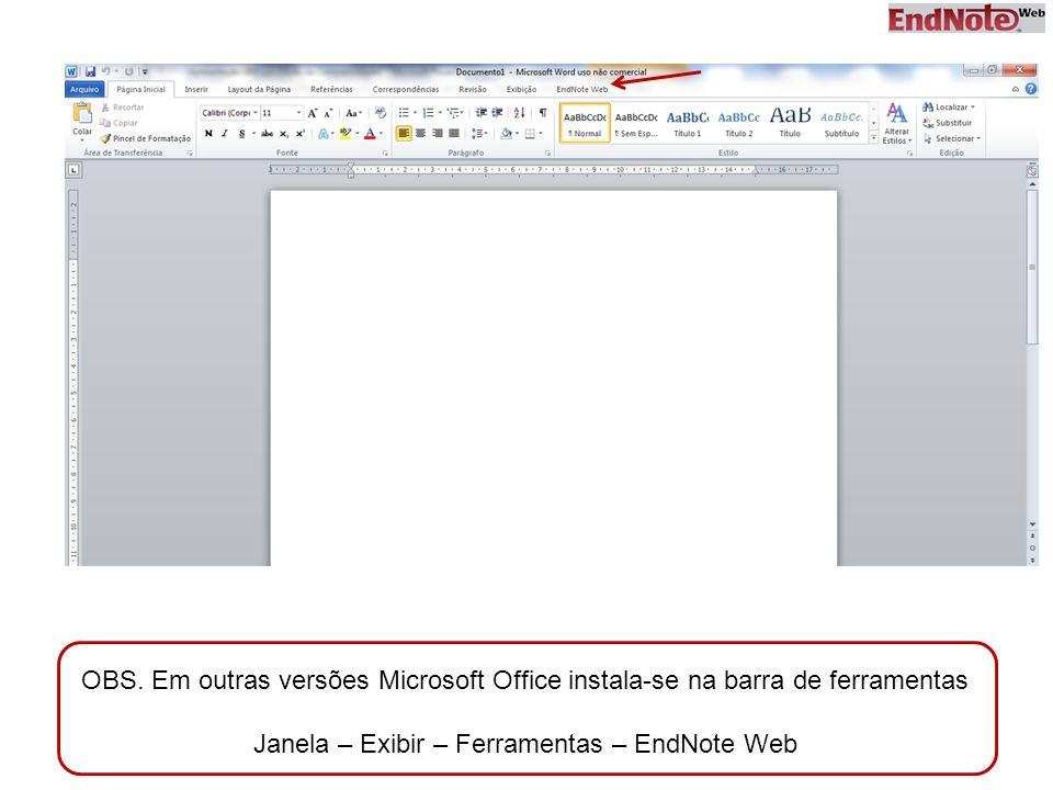 OBS. Em outras versões Microsoft Office instala-se na barra de ferramentas Janela – Exibir – Ferramentas – EndNote Web