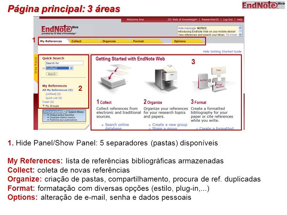 Página principal: 3 áreas 1. Hide Panel/Show Panel: 5 separadores (pastas) disponíveis My References: lista de referências bibliográficas armazenadas