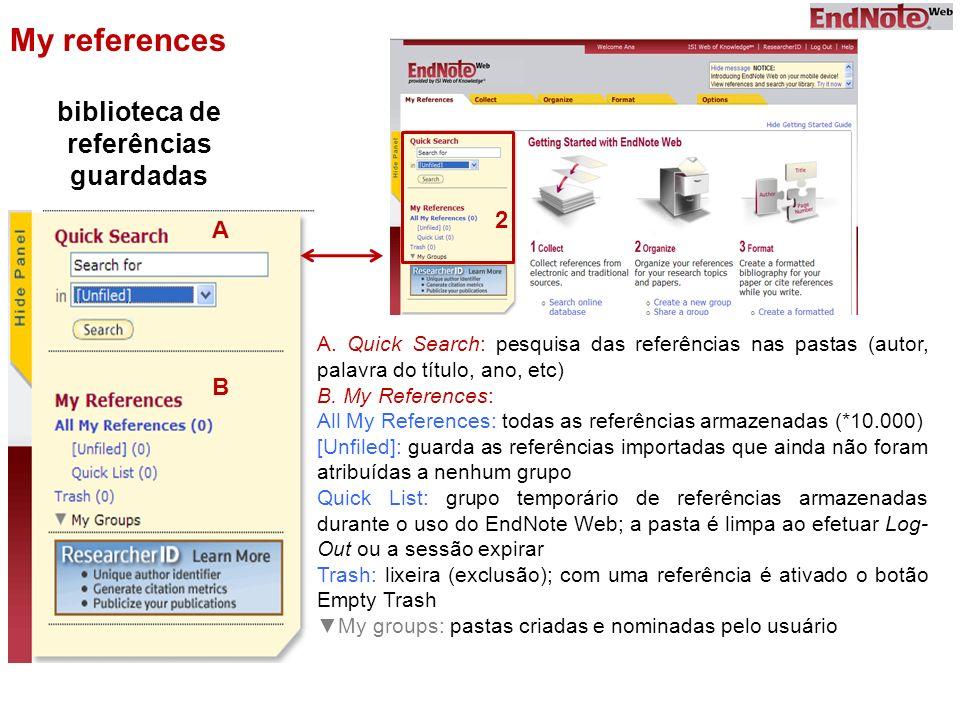 My references biblioteca de referências guardadas 2 A. Quick Search: pesquisa das referências nas pastas (autor, palavra do título, ano, etc) B. My Re