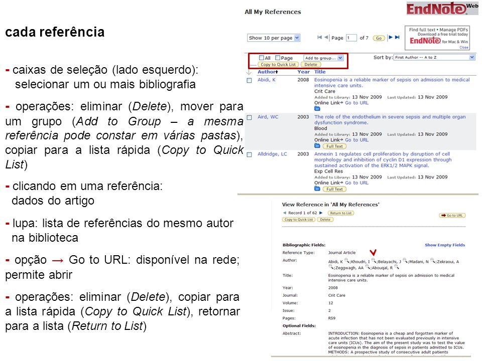 cada referência - caixas de seleção (lado esquerdo): selecionar um ou mais bibliografia - operações: eliminar (Delete), mover para um grupo (Add to Group – a mesma referência pode constar em várias pastas), copiar para a lista rápida (Copy to Quick List) - clicando em uma referência: dados do artigo - lupa: lista de referências do mesmo autor na biblioteca - opção Go to URL: disponível na rede; permite abrir - operações: eliminar (Delete), copiar para a lista rápida (Copy to Quick List), retornar para a lista (Return to List)