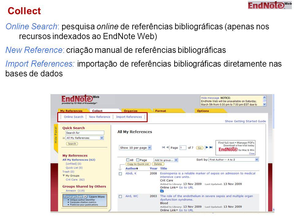 Collect Online Search: pesquisa online de referências bibliográficas (apenas nos recursos indexados ao EndNote Web) New Reference: criação manual de referências bibliográficas Import References: importação de referências bibliográficas diretamente nas bases de dados