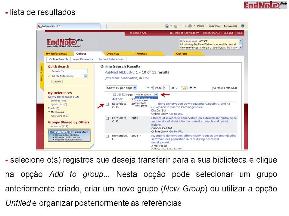 - lista de resultados - selecione o(s) registros que deseja transferir para a sua biblioteca e clique na opção Add to group... Nesta opção pode seleci