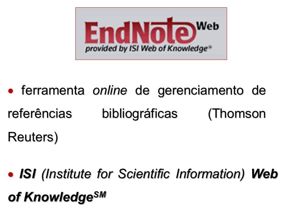 ferramenta online de gerenciamento de referências bibliográficas (Thomson Reuters) ferramenta online de gerenciamento de referências bibliográficas (Thomson Reuters) ISI (Institute for Scientific Information) Web of Knowledge SM ISI (Institute for Scientific Information) Web of Knowledge SM