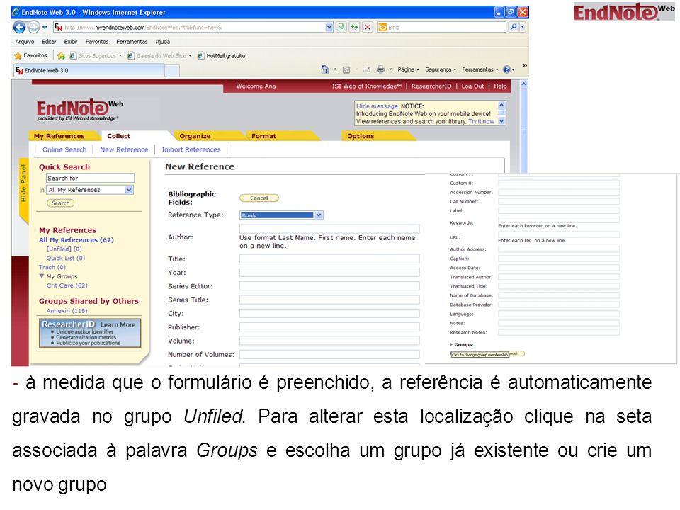 - à medida que o formulário é preenchido, a referência é automaticamente gravada no grupo Unfiled. Para alterar esta localização clique na seta associ