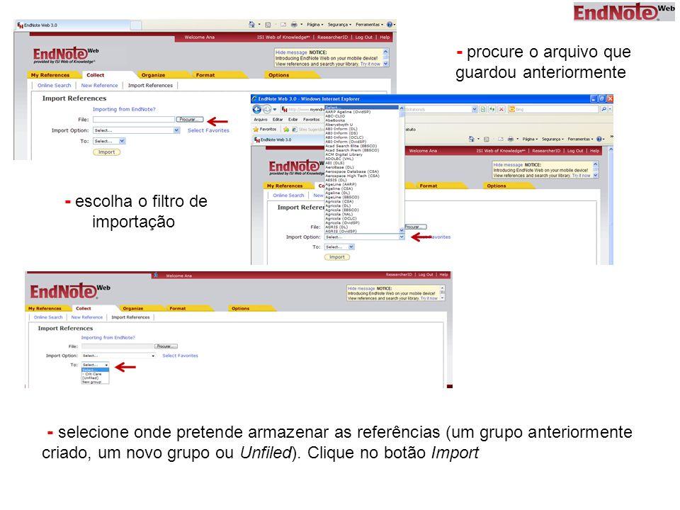 - procure o arquivo que guardou anteriormente - escolha o filtro de importação - selecione onde pretende armazenar as referências (um grupo anteriormente criado, um novo grupo ou Unfiled).
