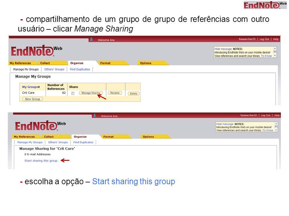 - compartilhamento de um grupo de grupo de referências com outro usuário – clicar Manage Sharing - escolha a opção – Start sharing this group