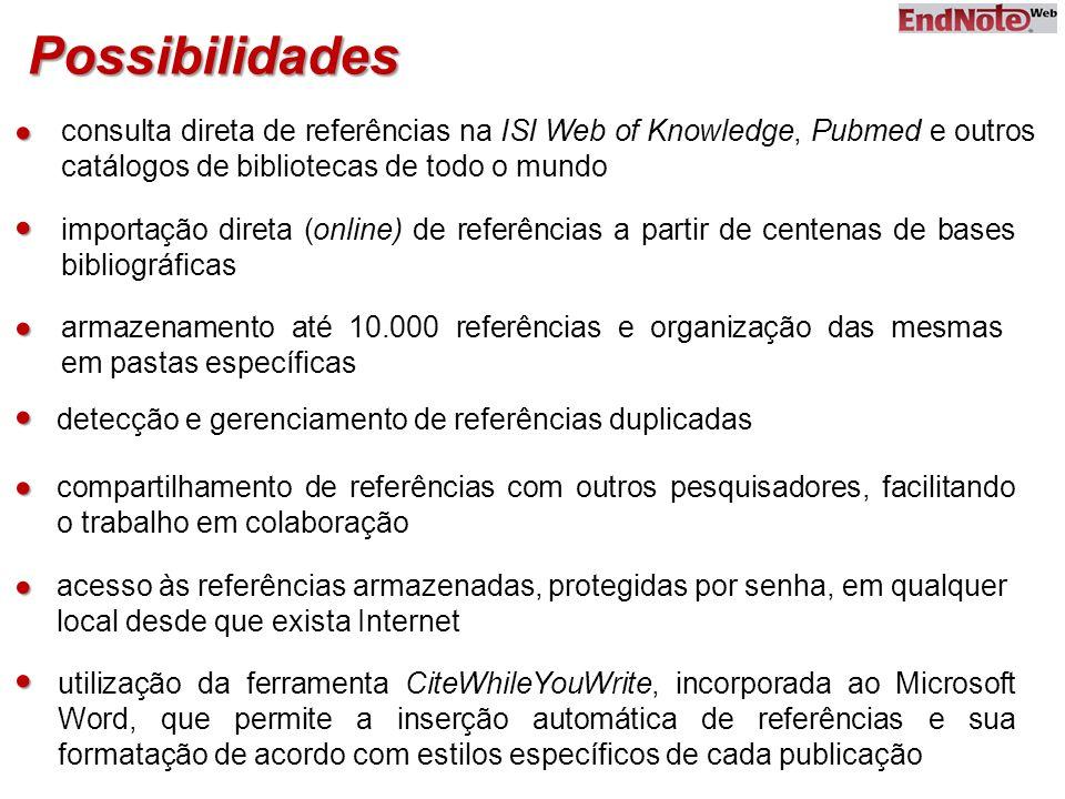 Possibilidades importação direta (online) de referências a partir de centenas de bases bibliográficas armazenamento até 10.000 referências e organizaç