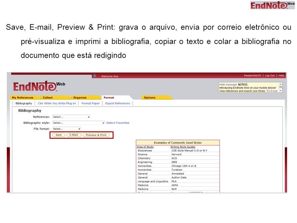 Save, E-mail, Preview & Print: grava o arquivo, envia por correio eletrônico ou pré-visualiza e imprimi a bibliografia, copiar o texto e colar a bibliografia no documento que está redigindo