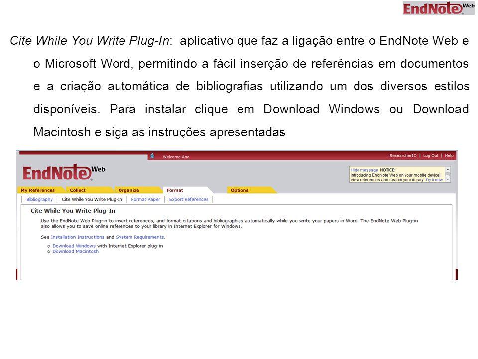 Cite While You Write Plug-In: aplicativo que faz a ligação entre o EndNote Web e o Microsoft Word, permitindo a fácil inserção de referências em docum