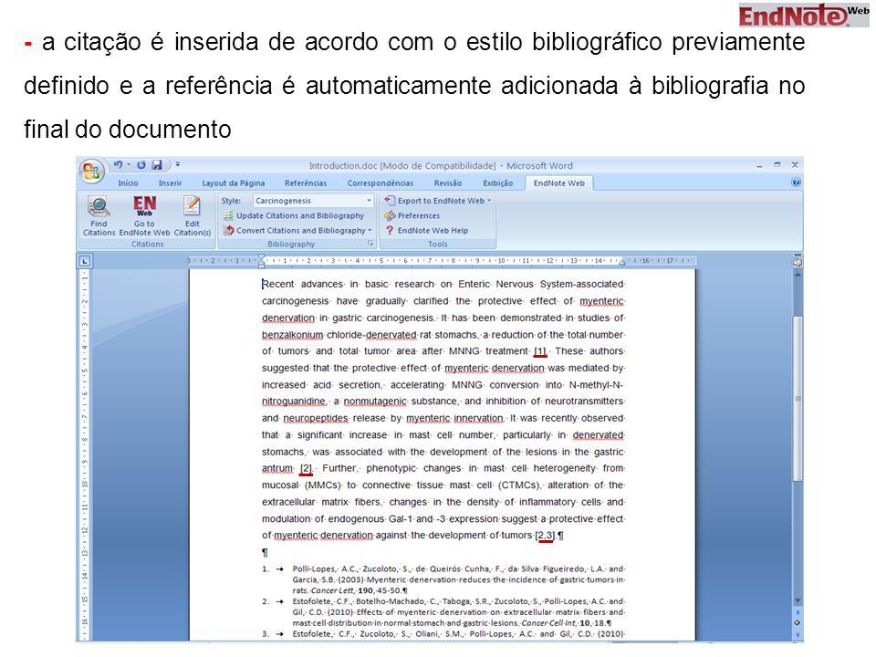 - a citação é inserida de acordo com o estilo bibliográfico previamente definido e a referência é automaticamente adicionada à bibliografia no final d