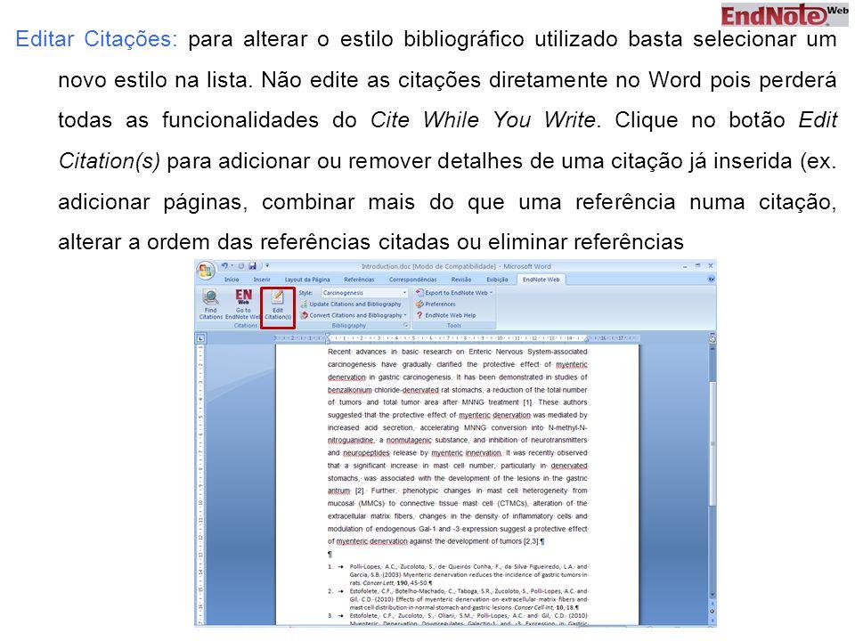 Editar Citações: para alterar o estilo bibliográfico utilizado basta selecionar um novo estilo na lista. Não edite as citações diretamente no Word poi