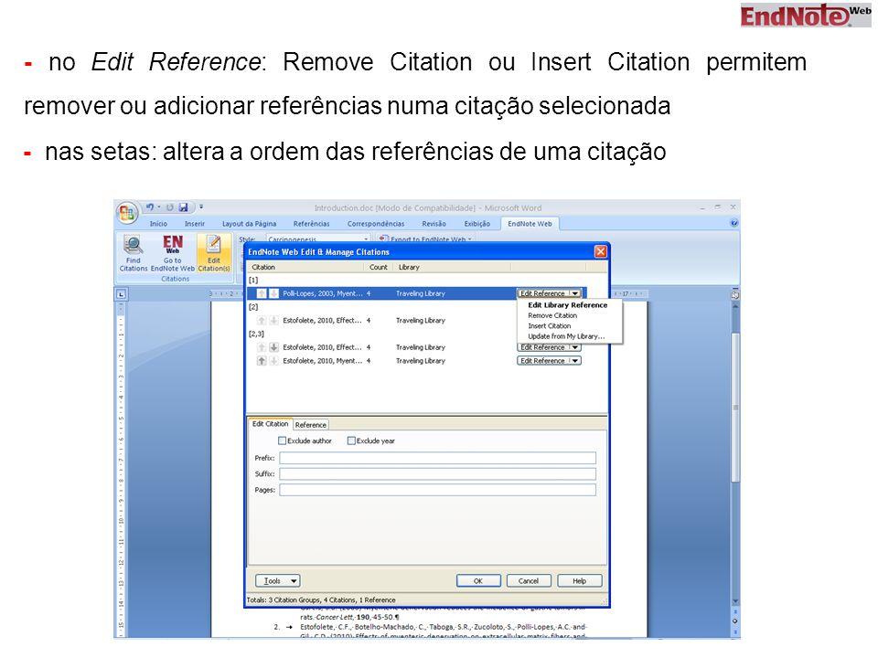 - no Edit Reference: Remove Citation ou Insert Citation permitem remover ou adicionar referências numa citação selecionada - nas setas: altera a ordem das referências de uma citação