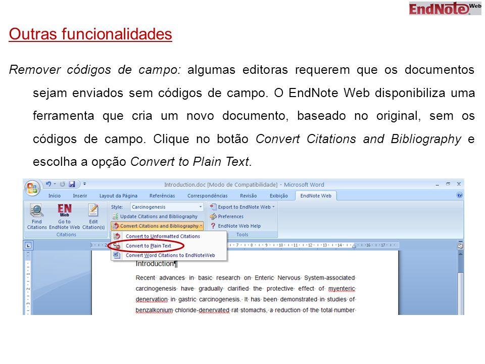 Outras funcionalidades Remover códigos de campo: algumas editoras requerem que os documentos sejam enviados sem códigos de campo. O EndNote Web dispon