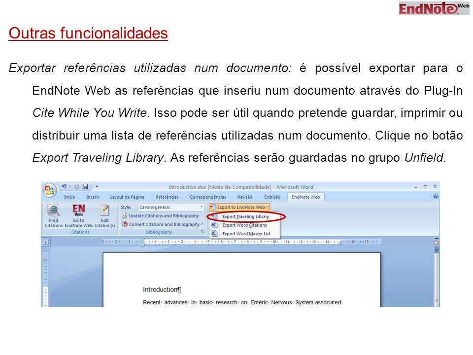 Outras funcionalidades Exportar referências utilizadas num documento: é possível exportar para o EndNote Web as referências que inseriu num documento através do Plug-In Cite While You Write.