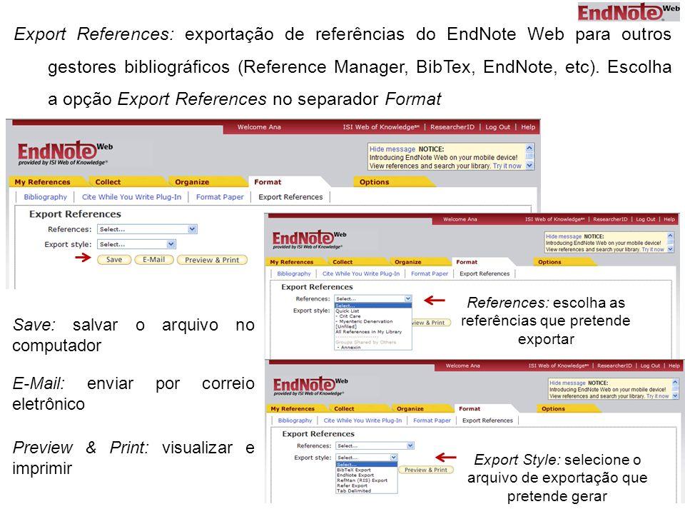 Export References: exportação de referências do EndNote Web para outros gestores bibliográficos (Reference Manager, BibTex, EndNote, etc). Escolha a o