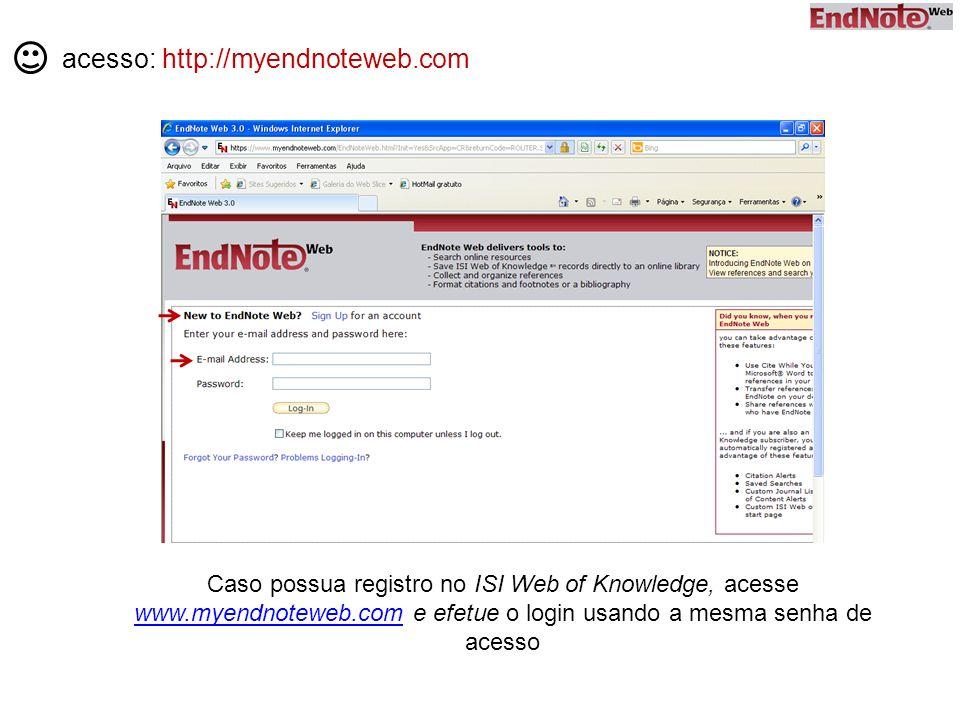 acesso: http://myendnoteweb.com Caso possua registro no ISI Web of Knowledge, acesse www.myendnoteweb.com e efetue o login usando a mesma senha de acesso www.myendnoteweb.com