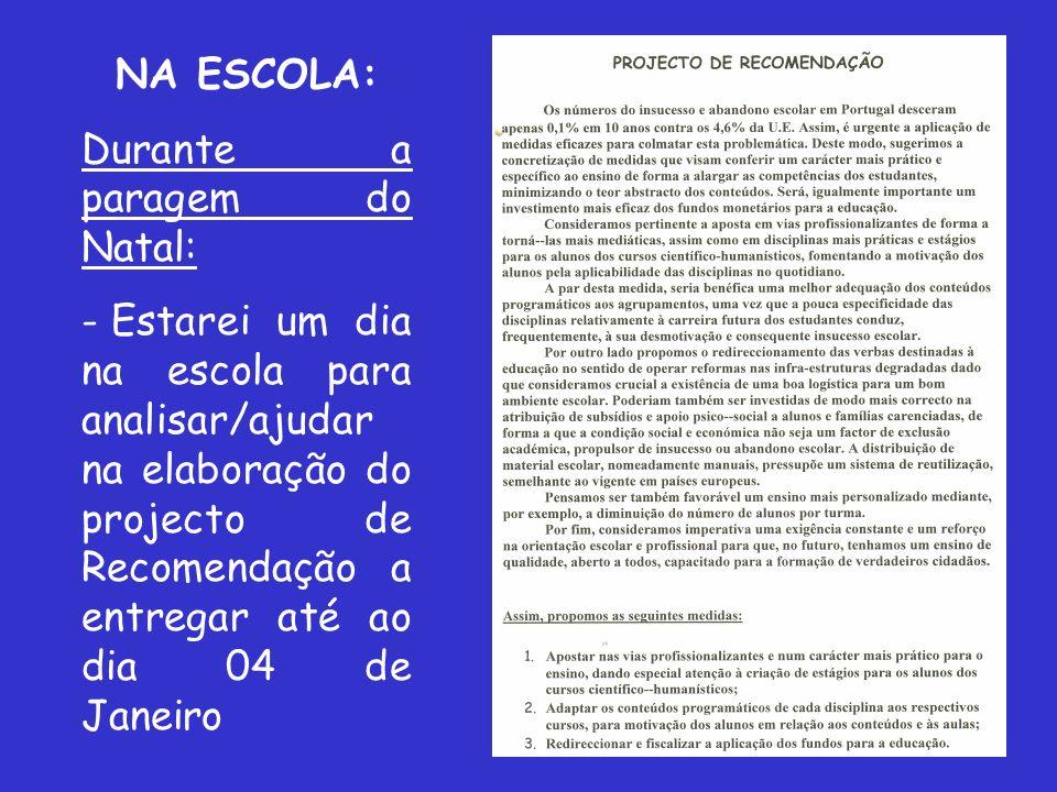 NA ESCOLA: Em Janeiro - Debate com alguns políticos (deputado da Assembleia da República do Círculo de Santarém); - Debate entre os deputados das listas candidatas; - Campanha eleitoral e eleições - Sessões Escolares