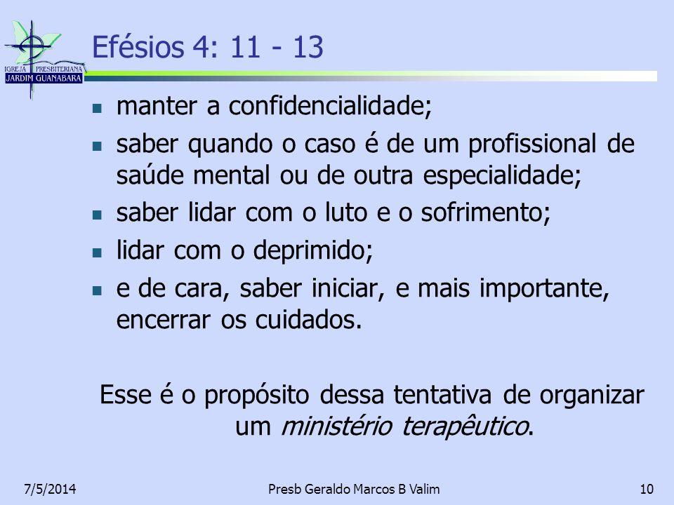 7/5/2014Presb Geraldo Marcos B Valim10 manter a confidencialidade; saber quando o caso é de um profissional de saúde mental ou de outra especialidade;