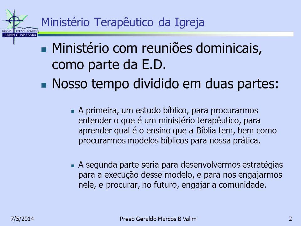 7/5/2014Presb Geraldo Marcos B Valim2 Ministério com reuniões dominicais, como parte da E.D. Nosso tempo dividido em duas partes: A primeira, um estud