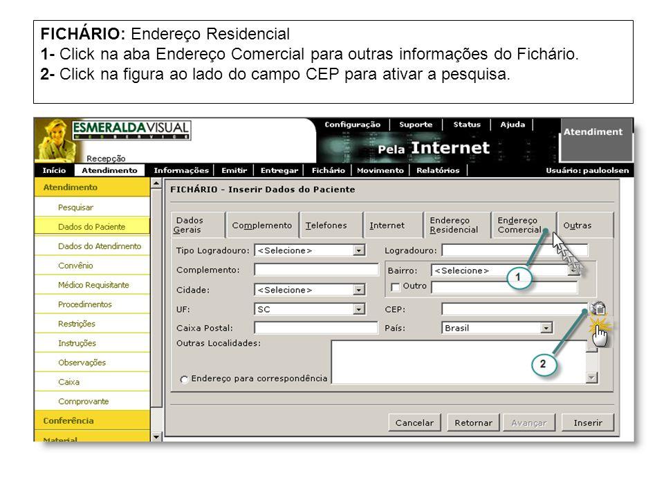 FICHÁRIO: Endereço Residencial 1- Click na aba Endereço Comercial para outras informações do Fichário. 2- Click na figura ao lado do campo CEP para at
