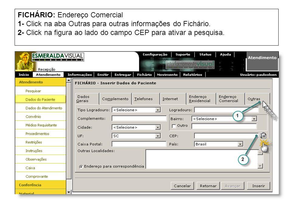 FICHÁRIO: Endereço Comercial 1- Click na aba Outras para outras informações do Fichário. 2- Click na figura ao lado do campo CEP para ativar a pesquis