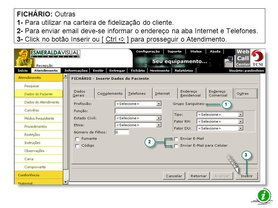 FICHÁRIO: Outras 1- Para utilizar na carteira de fidelização do cliente. 2- Para enviar email deve-se informar o endereço na aba Internet e Telefones.